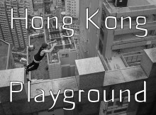 'Hong Kong Playground' Combines Parkour, Urbex and Some Awesome Camera Work